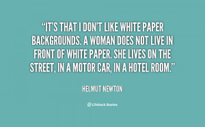 quote-Helmut-Newton-its-that-i-dont-like-white-paper-27169.png