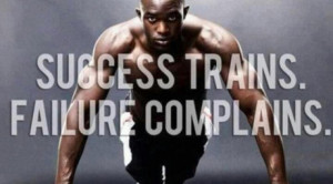 Winners work hard, they train - they don't complain