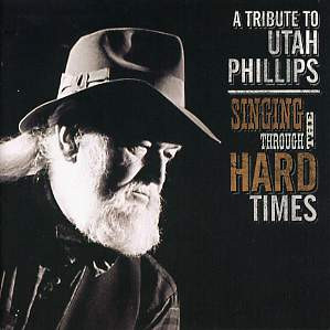 ... Artists - Singing Through the Hard Times: A Tribute to Utah Phillips