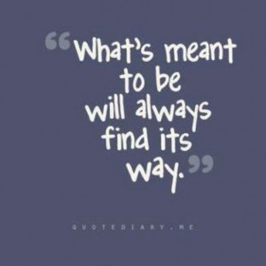 what's meant to be is meant to be