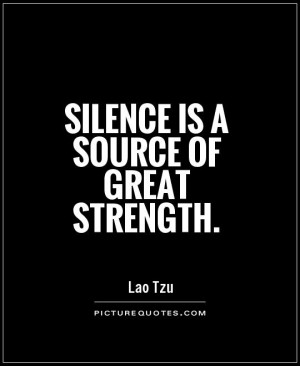 Silence is a source of great strength Picture Quote #1
