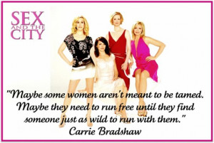 FAMOUS SATC QUOTES ... Maybe some women aren't meant to be tamed ...