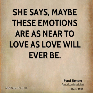 She says, maybe these emotions are as near to love as love will ever ...