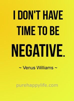 life #quotes purehappylife.com - I don't have time to be negative.