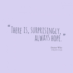 Quotes Picture: there is, surprisingly, always hope