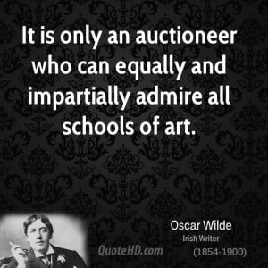 ... auctioneer who can equally and impartially admire all schools of art