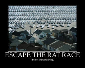 ... .org/quotes/wise-quotes/escape-the-rat-race-not-worth-winning