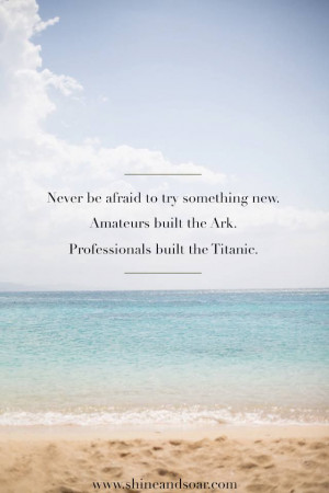 Source: http://www.shineandsoar.com/2013/08/try-something-new.html