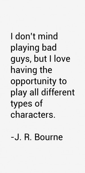 don't mind playing bad guys, but I love having the opportunity to ...