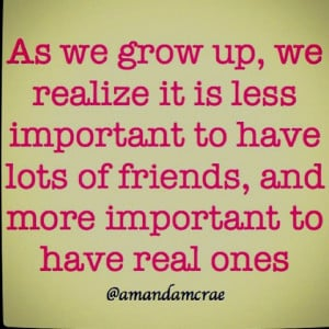 quotes and sayings: It is less important to have lost of friends ...