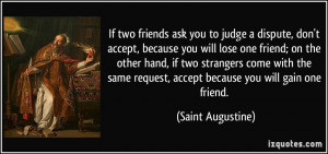 If two friends ask you to judge a dispute, don't accept, because you ...