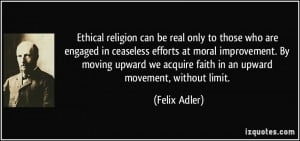 Ethical religion can be real only to those who are engaged in ...