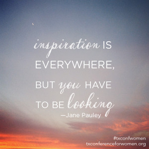 "... is everywhere, but you have to be looking."" —Jane Pauley"