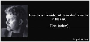 Leave me in the night but please don't leave me in the dark - Tom ...