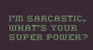 super+powers+sarcasm+sarcastic+quotes.jpg