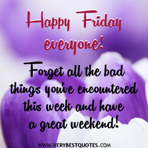 Happy Friday everyone! Forget all the bad things you've encountered ...
