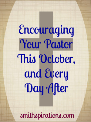 Encouraging Your Pastor This October, and Every Day After