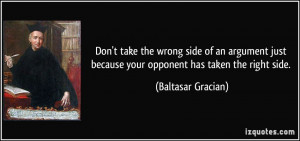 Don't take the wrong side of an argument just because your opponent ...