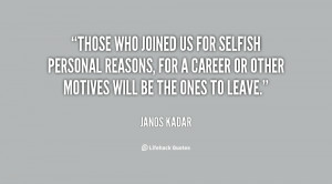 Those who joined us for selfish personal reasons for a career or