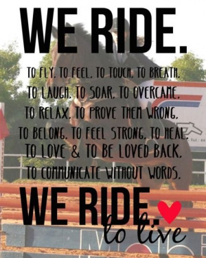 We ride to feel. We ride…. To live.