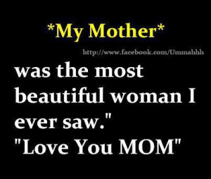 My Mother Was The Most Beautiful Woman I Ever Saw, ' Love You Mom ...