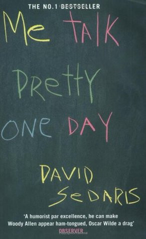 "Start by marking ""Me Talk Pretty One Day"" as Want to Read:"
