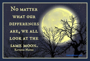We all look at the same moon.