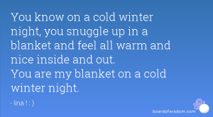 You know on a cold winter night, you snuggle up in a blanket and feel ...