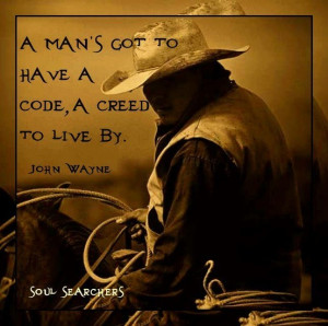 man has to have a code, a creed to live by. John Wayne quote