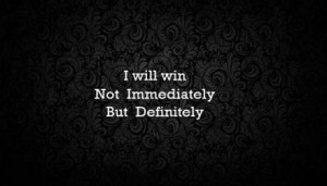 will win Not Immediately But Definitely