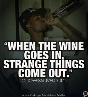 When the wine goes in, strange things come out.
