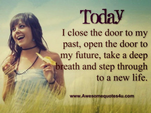 Today I close the door to my past, open the door to my future, take a ...