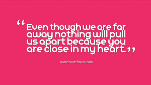 ... far away nothing will pull us apart because you are close in my heart