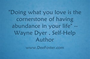 ... What You love is the corner stone to having abundance in your life
