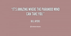 It's amazing where the paranoid mind can take you.""