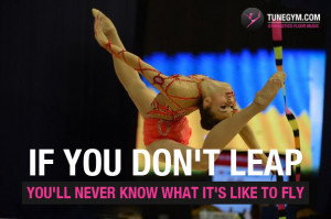 gymnastics motivational quote: if you don't leap, you'll never know ...