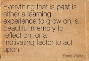 Excellent Sayings About Past Experiences Everything That Is Past Is ...