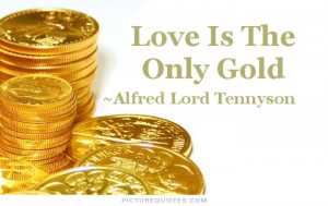 Love Quotes Gold Quotes Alfred Lord Tennyson Quotes