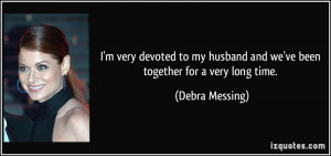 ... husband and we've been together for a very long time. - Debra Messing