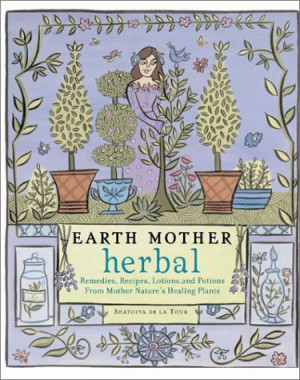 Earth Mother Herbal: Remedies, Recipes, Lotions, and Potions from ...