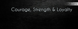 Courage, Strength & Loyalty Profile Facebook Covers