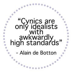 ... there IS the correlation between my cynicism and high standards! More