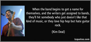 ... kind of music, or they love hip hop but hate guitar rock. - Kim Deal