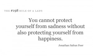 You cannot protect yourself from sadness without also protecting ...