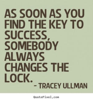 Quotes about success - As soon as you find the key to success ...