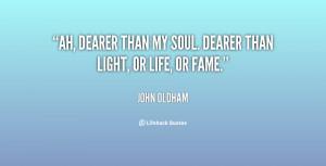 quote-John-Oldham-ah-dearer-than-my-soul-dearer-than-28343.png