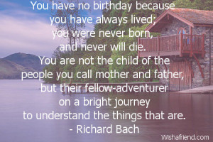 You have no birthday because you have always lived;