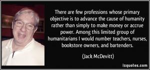 ... teachers, nurses, bookstore owners, and bartenders. - Jack McDevitt