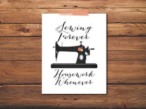 Sewing Quote Print Sewing Machine Housework by PrintableQuirks, $5.00 ...