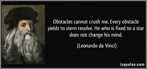 Obstacles cannot crush me. Every obstacle yields to stern resolve. He ...